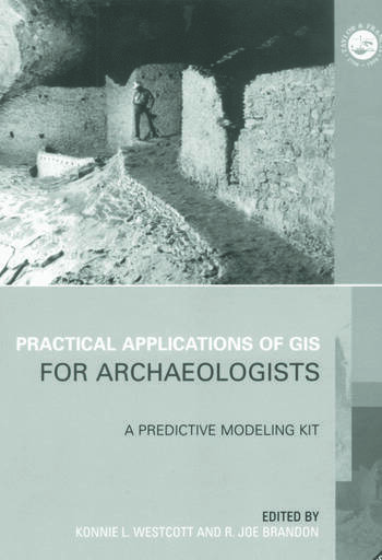 Practical Applications of GIS for Archaeologists A Predictive Modelling Toolkit book cover