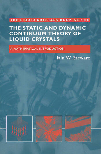 The Static and Dynamic Continuum Theory of Liquid Crystals A Mathematical Introduction book cover