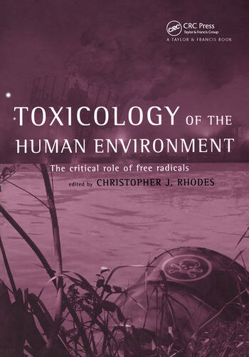 Toxicology of the Human Environment The Critical Role of Free Radicals book cover