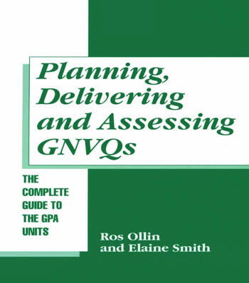 Planning, Delivering and Assessing GNVQs A Practical Guide to Achieving the
