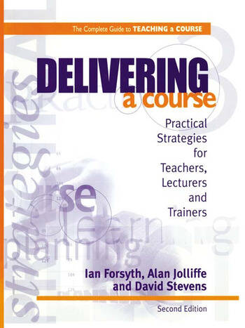Delivering a Course Practical Strategies for Teachers, Lecturers and Trainers book cover