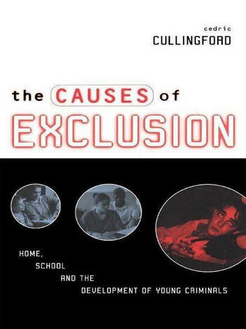 The Causes of Exclusion Home, School and the Development of Young Criminals book cover