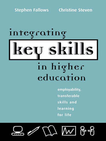Integrating Key Skills in Higher Education Employability, Transferable Skills and Learning for Life book cover