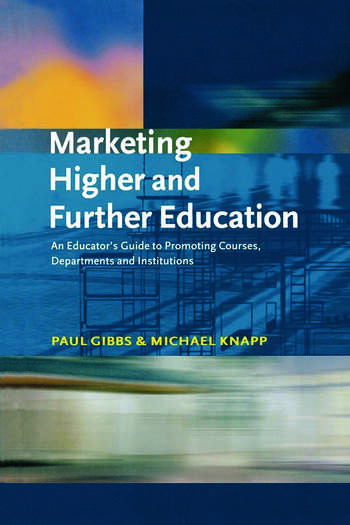Marketing Higher and Further Education An Educator's Guide to Promoting Courses, Departments and Institutions book cover