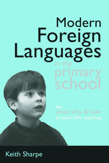 Modern Foreign Languages in the Primary School The What, Why and How of Early MFL Teaching book cover