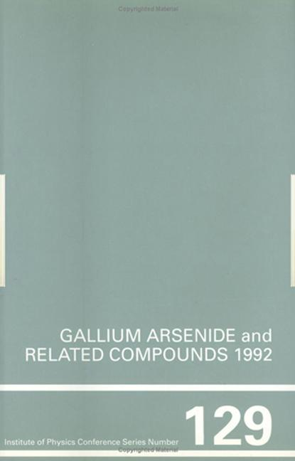 Gallium Arsenide and Related Compounds 1992, Proceedings of the 19th INT Symposium, 28 September-2 October 1992, Karuizawa, Japan book cover