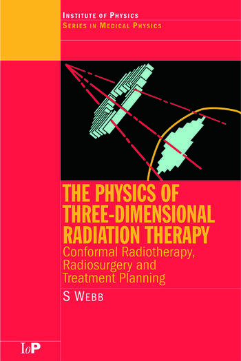 The Physics of Three Dimensional Radiation Therapy Conformal Radiotherapy, Radiosurgery and Treatment Planning book cover