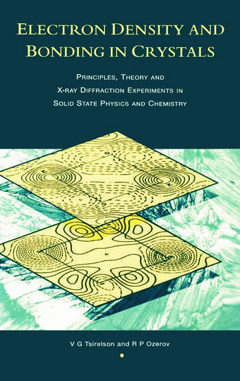 Electron Density and Bonding in Crystals Principles, Theory and X-ray Diffraction Experiments in Solid State Physics and Chemistry book cover