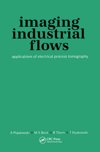 Imaging Industrial Flows Applications of Electrical Process Tomography book cover