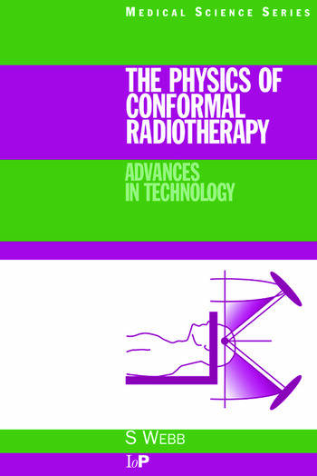 The Physics of Conformal Radiotherapy Advances in Technology (PBK) book cover