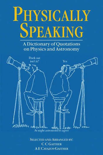 Physically Speaking A Dictionary of Quotations on Physics and Astronomy book cover
