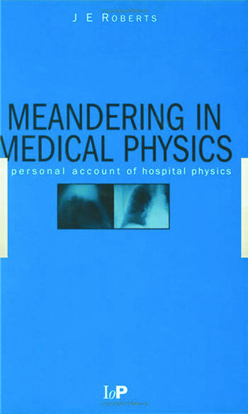 Meandering in Medical Physics A personal account of hospital physics book cover