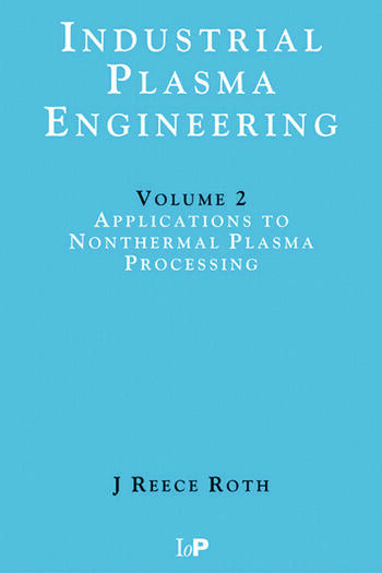 Industrial Plasma Engineering Volume 2 - Applications to Nonthermal Plasma Processing book cover