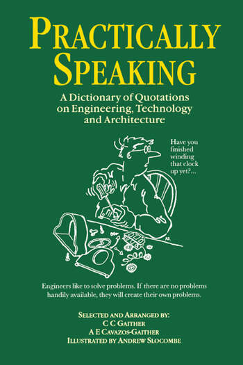 Practically Speaking A Dictionary of Quotations on Engineering, Technology and Architecture book cover