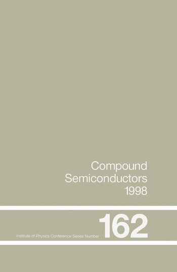 Compound Semiconductors 1998 Proceedings of the Twenty-Fifth International Symposium on Compound Semiconductors held in Nara, Japan, 12-16 October 1998 book cover