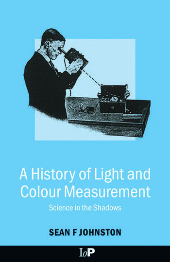 A History of Light and Colour Measurement Science in the Shadows book cover