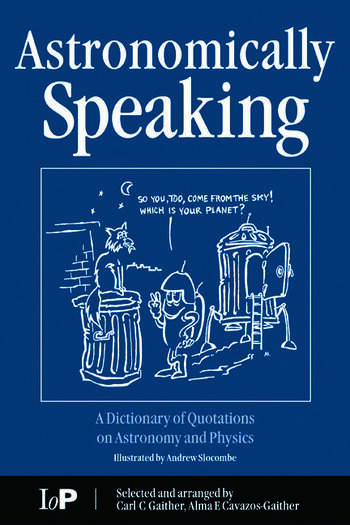 Astronomically Speaking A Dictionary of Quotations on Astronomy and Physics book cover