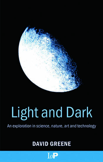 Light and Dark An exploration in science, nature, art and technology book cover