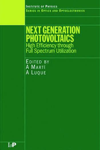 Next Generation Photovoltaics High Efficiency through Full Spectrum Utilization book cover