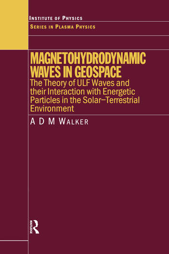 Magnetohydrodynamic Waves in Geospace The Theory of ULF Waves and their Interaction with Energetic Particles in the Solar-Terrestrial Environment book cover