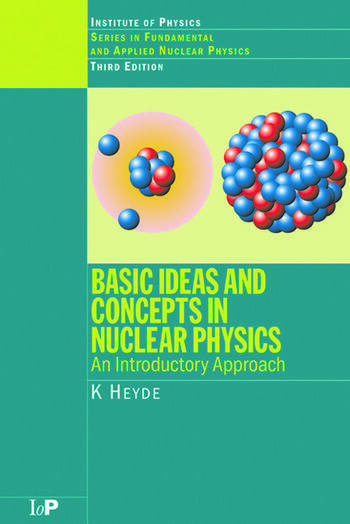 Basic Ideas and Concepts in Nuclear Physics An Introductory Approach, Third Edition book cover