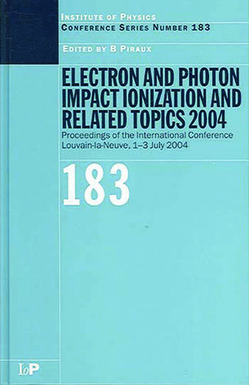 Electron and Photon Impact Ionization and Related Topics 2004 Proceedings of the International Conference Louvain-la-Neuve, 1-3 July 2004 book cover