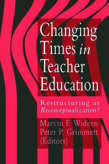 Changing Times In Teacher Education Restructuring Or Reconceptualising? book cover