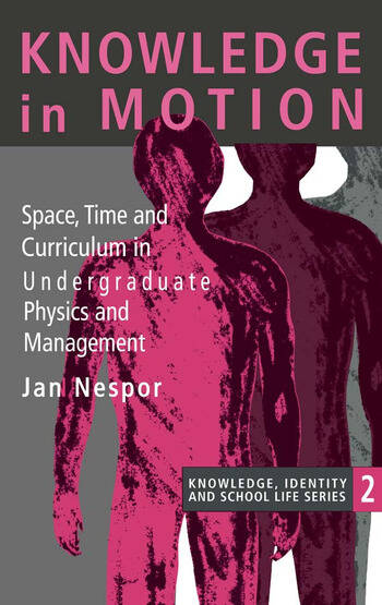 Knowledge In Motion Space, Time And Curriculum In Undergraduate Physics And Management book cover