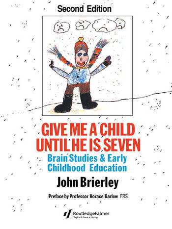 Give Me A Child Until He Is 7 Brain Studies And Early Childhood Education book cover