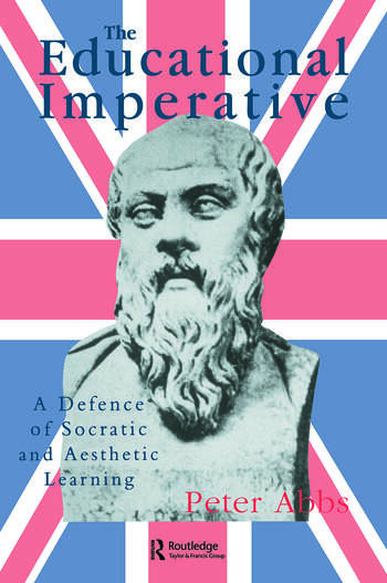 The Educational Imperative A Defence Of Socratic And Aesthetic Learning book cover