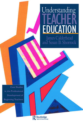 Understanding Teacher Education Case Studies in the Professional Development of Beginning Teachers book cover