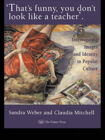 That's Funny You Don't Look Like A Teacher! Interrogating Images, Identity, And Popular Culture book cover