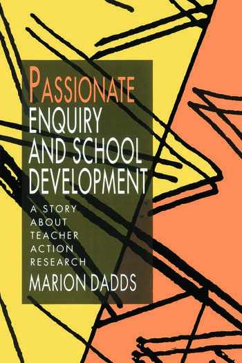Passionate Enquiry and School Development A Story about Teacher Action Research book cover