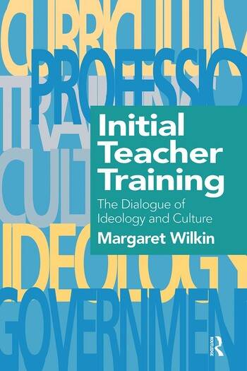 Initial Teacher Training The Dialogue Of Ideology And Culture book cover
