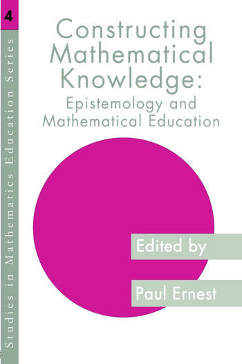 Constructing Mathematical Knowledge Epistemology and Mathematics Education book cover