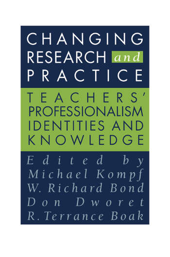 Changing Research and Practice Teachers' Professionalism, Identities and Knowledge book cover