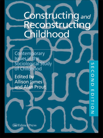 Constructing and Reconstructing Childhood Contemporary Issues in the Sociological Study of Childhood book cover