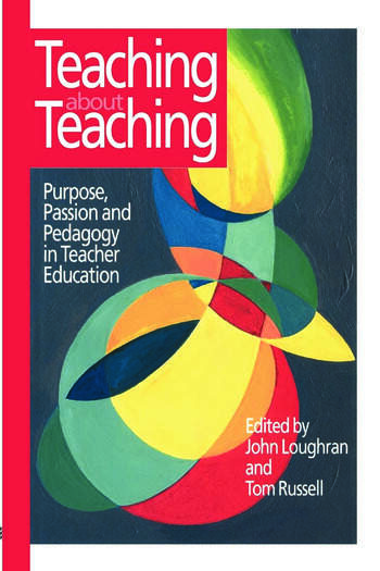 Teaching about Teaching Purpose, Passion and Pedagogy in Teacher Education book cover