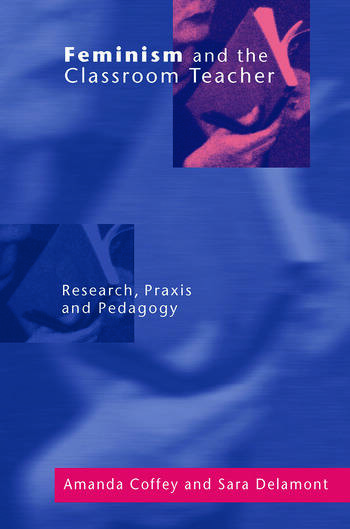 Feminism and the Classroom Teacher Research, Praxis, Pedagogy book cover