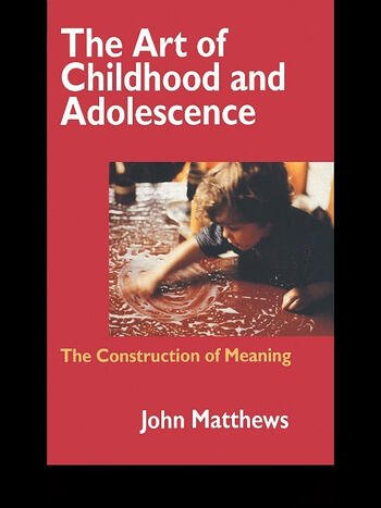 The Art of Childhood and Adolescence The Construction of Meaning book cover