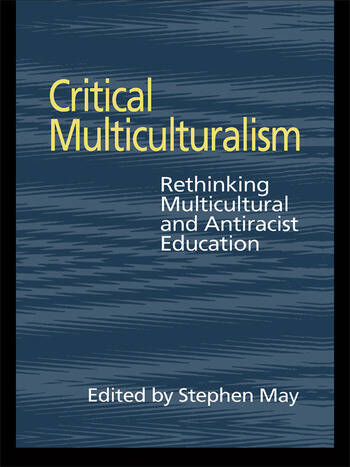 Critical Multiculturalism Rethinking Multicultural and Antiracist Education book cover