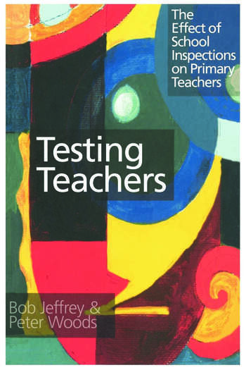 Testing Teachers The Effects of Inspections on Primary Teachers book cover