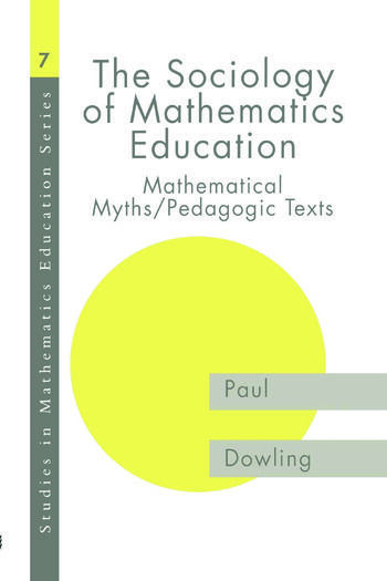 The Sociology of Mathematics Education Mathematical Myths / Pedagogic Texts book cover