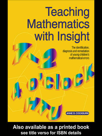 Teaching Mathematics with Insight The Identification, Diagnosis and Remediation of Young Children's Mathematical Errors book cover