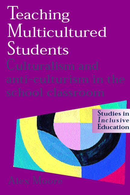 Teaching Multicultured Students Culturalism and Anti-culturalism in the School Classroom book cover