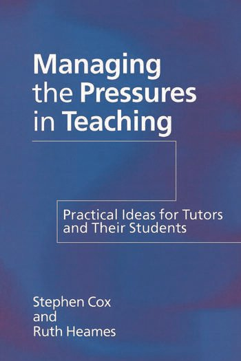 Managing the Pressures of Teaching Practical Ideas for Tutors and Their Students book cover