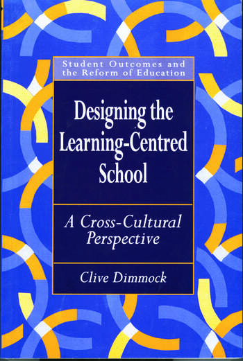 Designing the Learning-centred School A Cross-cultural Perspective book cover