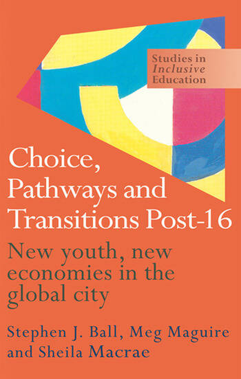 Choice, Pathways and Transitions Post-16 New Youth, New Economies in the Global City book cover