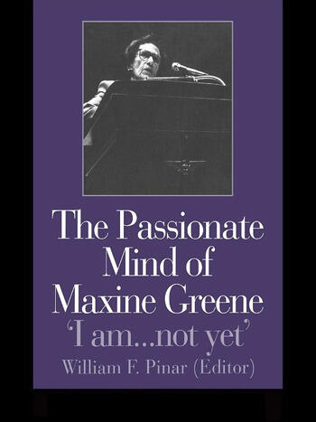 The Passionate Mind of Maxine Greene 'I am ... not yet' book cover