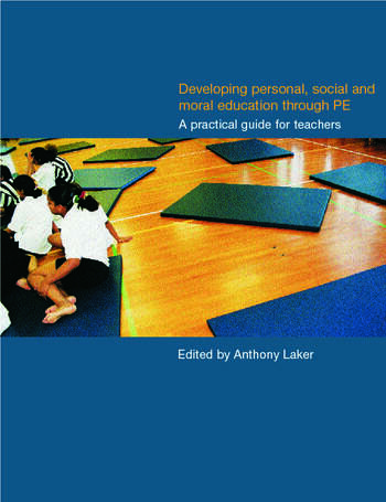 Developing Personal, Social and Moral Education through Physical Education A Practical Guide for Teachers book cover